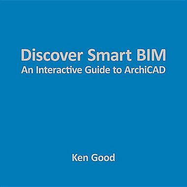Discover Smart BIM an interactive Guide to ArchiCAD